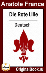 Die Rote Lilie. A.  France (Deutsch)