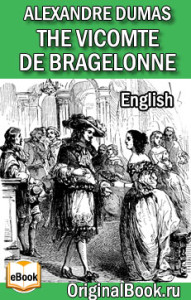 A. Dumas. The Vicomte of Bragelonne  (English Edition)