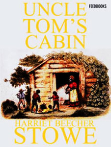 Uncle Tom's Cabin. Harriet Beecher Stowe