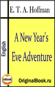 A New Year's Eve Adventure. E.T.A. Hoffmann (English)