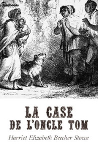 La Case De L'oncle Tom. Harriet Beecher Stowe (Français)