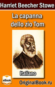 La capanna dello zio Tom. Harriet Beecher Stowe (Italiano)