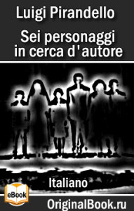 Sei personaggi in cerca d'autore - Luigi Pirandello_it