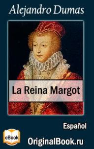 Аlexandre Dumas. La Reina Margot (Spanish Edition)